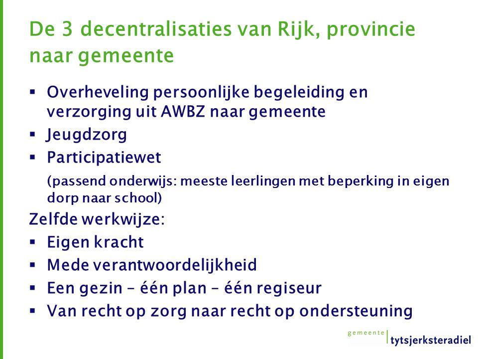 De 3 decentralisaties van Rijk, provincie naar gemeente  Overheveling persoonlijke begeleiding en verzorging uit AWBZ naar gemeente  Jeugdzorg  Par
