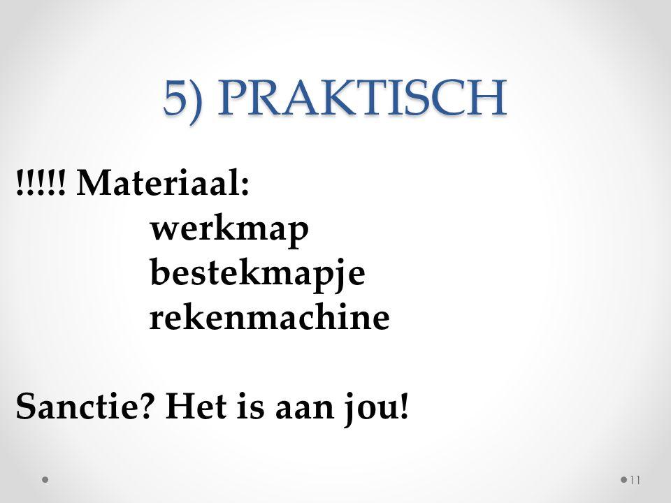 5) PRAKTISCH !!!!! Materiaal: werkmap bestekmapje rekenmachine Sanctie Het is aan jou! 11