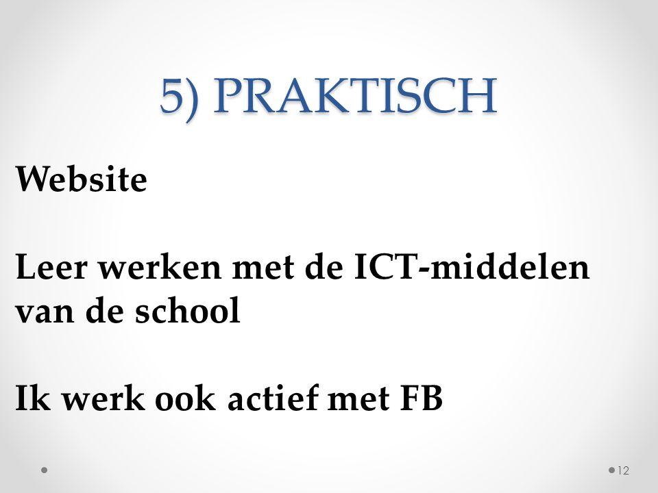 5) PRAKTISCH Website Leer werken met de ICT-middelen van de school Ik werk ook actief met FB 12
