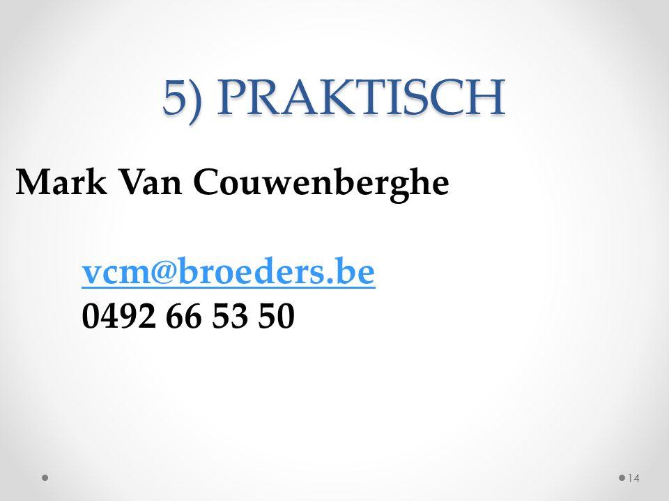 5) PRAKTISCH Mark Van Couwenberghe vcm@broeders.be 0492 66 53 50 14