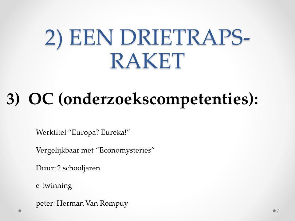 2) EEN DRIETRAPS- RAKET 3) OC (onderzoekscompetenties): Werktitel Europa.