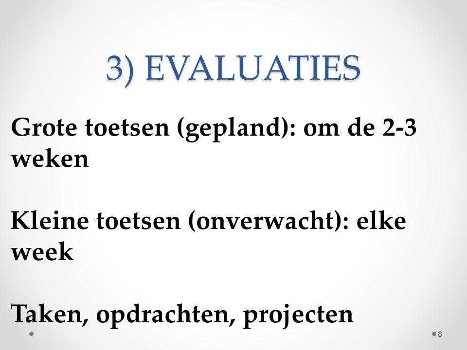 3) EVALUATIES Grote toetsen (gepland): om de 2-3 weken Kleine toetsen (onverwacht): elke week Taken, opdrachten, projecten 8