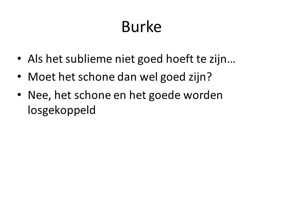 Burke Als het sublieme niet goed hoeft te zijn… Moet het schone dan wel goed zijn.