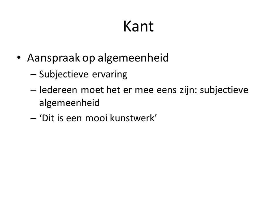 Kant Aanspraak op algemeenheid – Subjectieve ervaring – Iedereen moet het er mee eens zijn: subjectieve algemeenheid – 'Dit is een mooi kunstwerk'