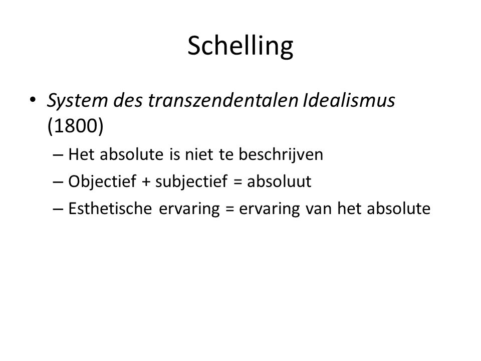 Schelling System des transzendentalen Idealismus (1800) – Het absolute is niet te beschrijven – Objectief + subjectief = absoluut – Esthetische ervaring = ervaring van het absolute