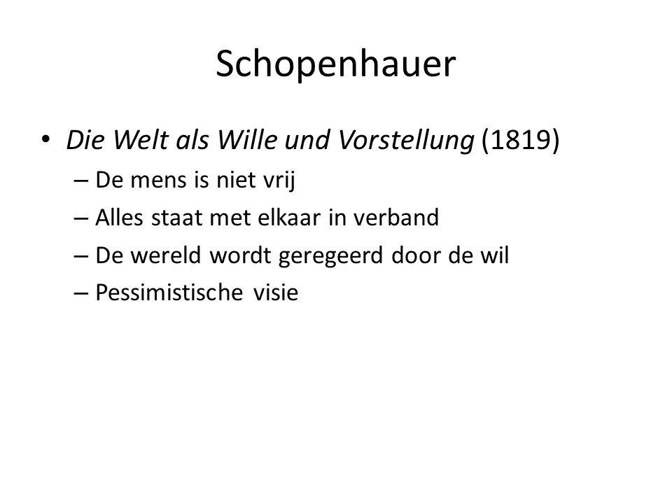 Schopenhauer Die Welt als Wille und Vorstellung (1819) – De mens is niet vrij – Alles staat met elkaar in verband – De wereld wordt geregeerd door de wil – Pessimistische visie