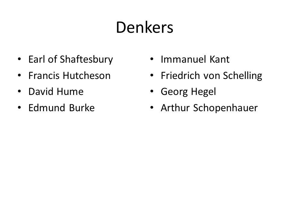 Denkers Earl of Shaftesbury Francis Hutcheson David Hume Edmund Burke Immanuel Kant Friedrich von Schelling Georg Hegel Arthur Schopenhauer