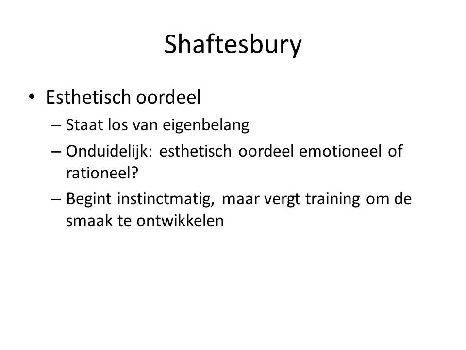 Shaftesbury Esthetisch oordeel – Staat los van eigenbelang – Onduidelijk: esthetisch oordeel emotioneel of rationeel.