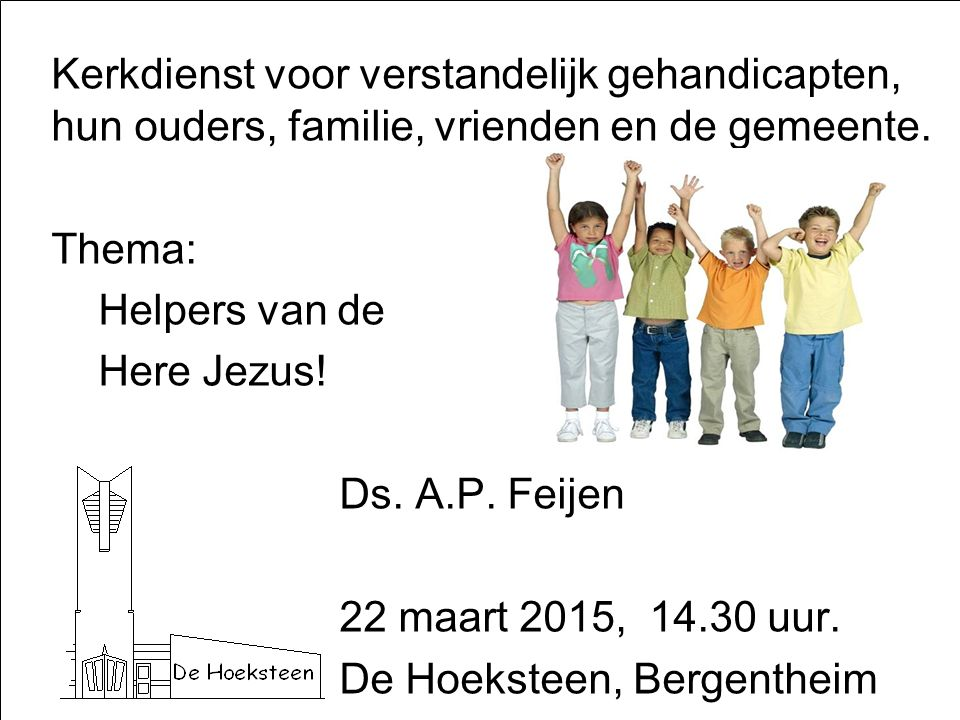 Kerkdienst voor verstandelijk gehandicapten, hun ouders, familie, vrienden en de gemeente.