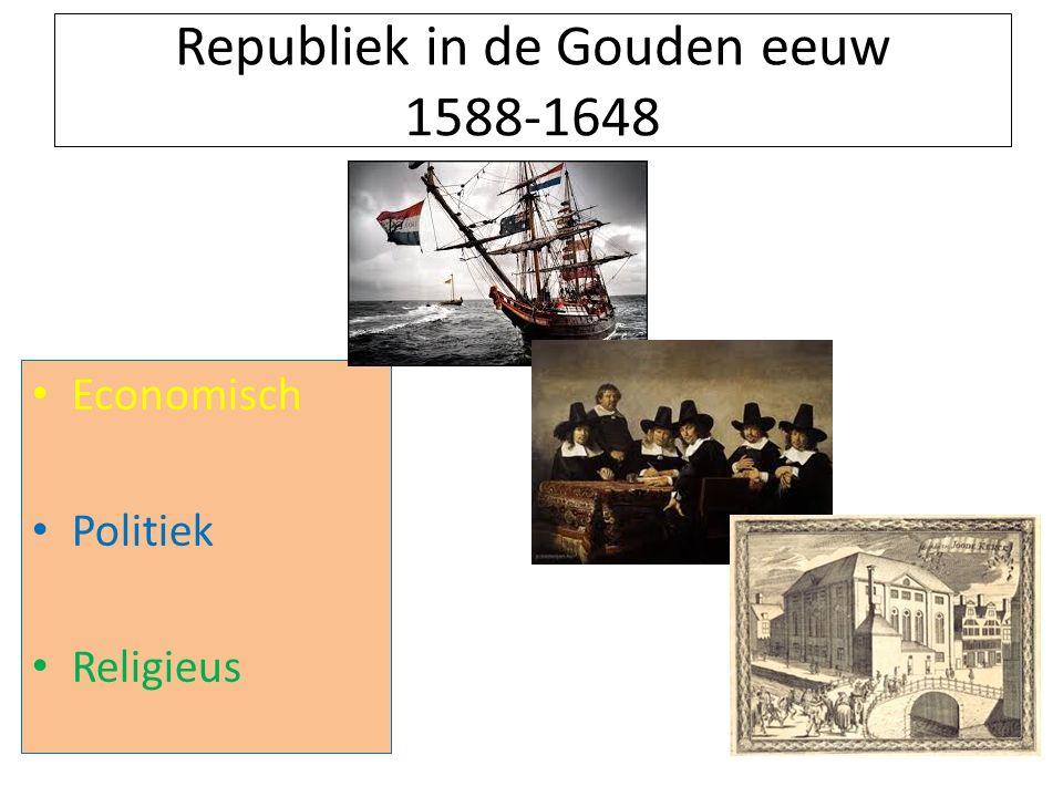 Republiek in de Gouden eeuw 1588-1648 Economisch Politiek Religieus