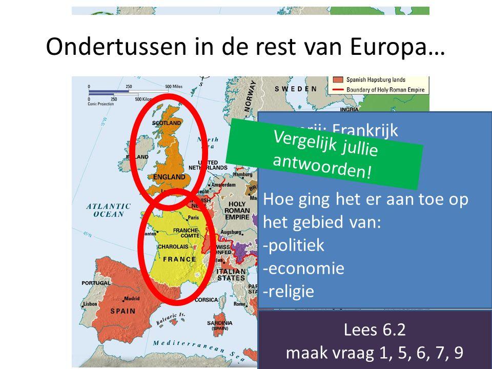 Ondertussen in de rest van Europa… Raamrij: Frankrijk Muurrij: Engeland Hoe ging het er aan toe op het gebied van: -politiek -economie -religie Vergel