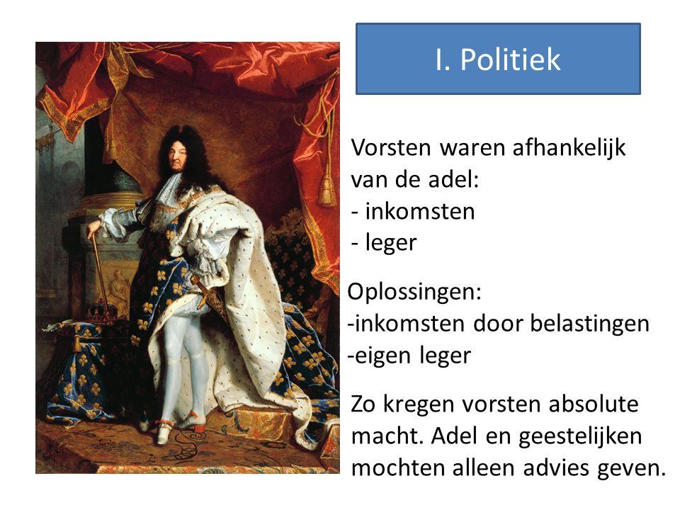Vorsten waren afhankelijk van de adel: - inkomsten - leger Oplossingen: -inkomsten door belastingen -eigen leger Zo kregen vorsten absolute macht. Ade