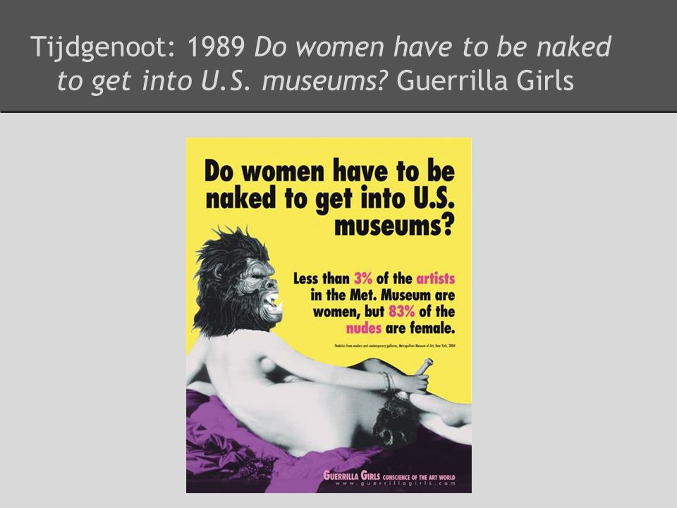 Tijdgenoot: 1989 Do women have to be naked to get into U.S. museums Guerrilla Girls