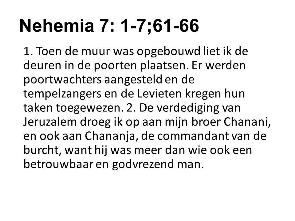 Nehemia 7: 1-7;61-66 1. Toen de muur was opgebouwd liet ik de deuren in de poorten plaatsen.