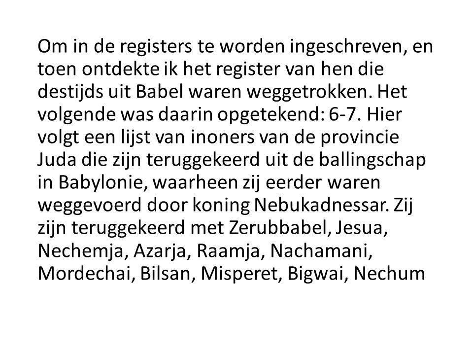 Om in de registers te worden ingeschreven, en toen ontdekte ik het register van hen die destijds uit Babel waren weggetrokken.