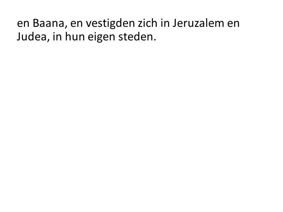 en Baana, en vestigden zich in Jeruzalem en Judea, in hun eigen steden.