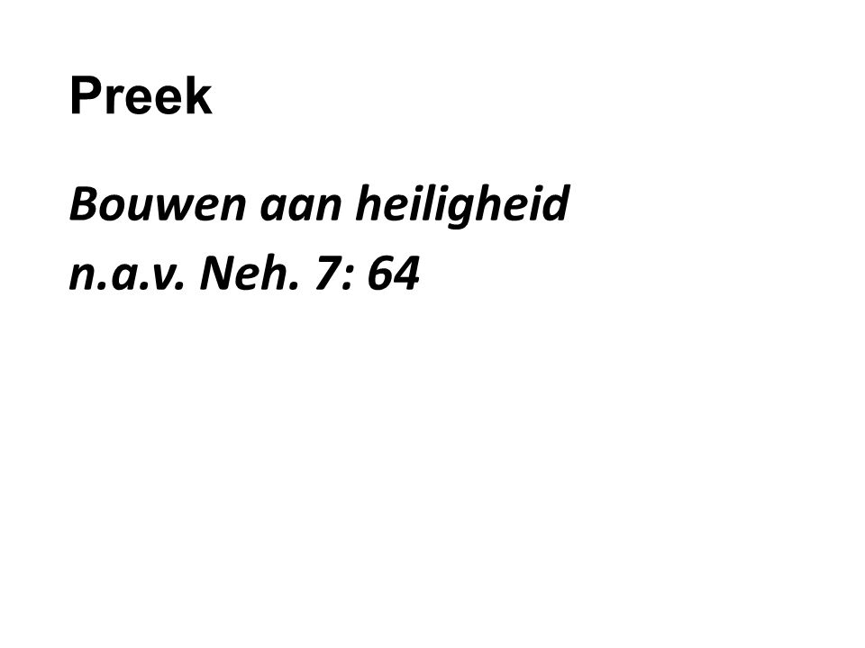 Preek Bouwen aan heiligheid n.a.v. Neh. 7: 64