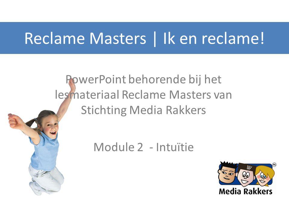 Reclame Masters | Ik en reclame! PowerPoint behorende bij het lesmateriaal Reclame Masters van Stichting Media Rakkers Module 2 - Intuïtie