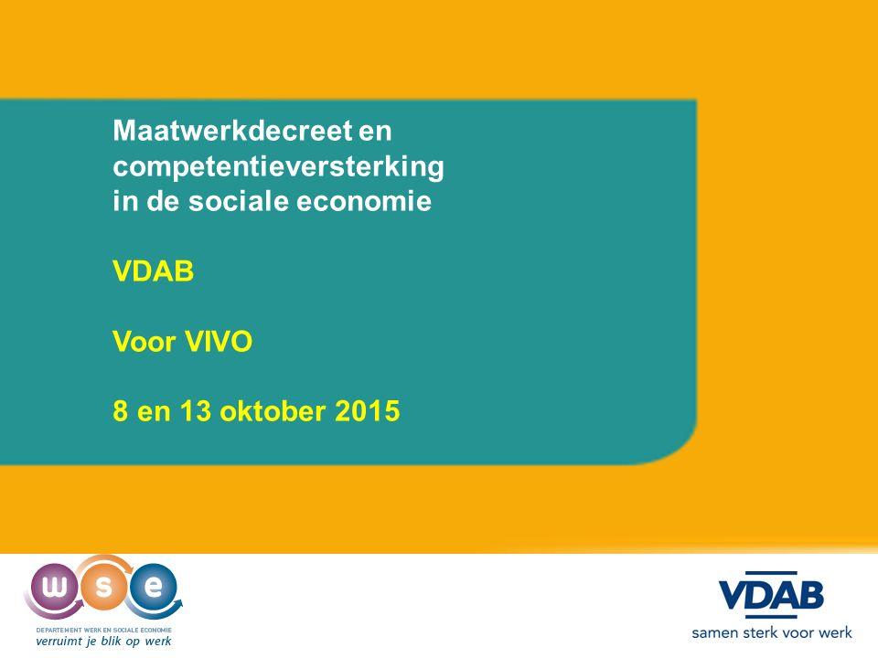 Maatwerkdecreet en competentieversterking in de sociale economie VDAB Voor VIVO 8 en 13 oktober 2015