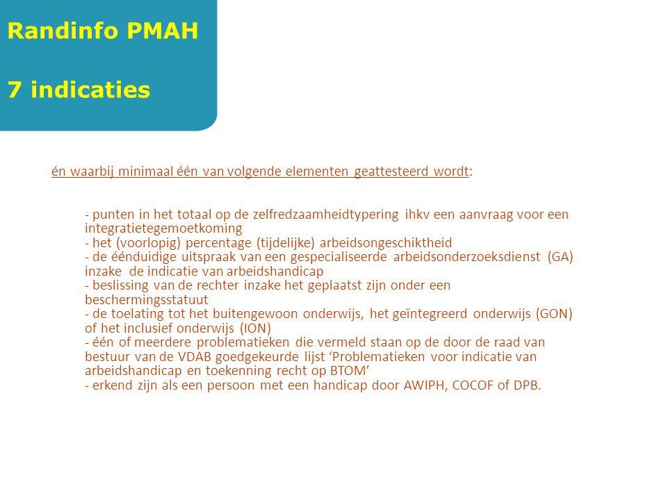 Randinfo PMAH 7 indicaties én waarbij minimaal één van volgende elementen geattesteerd wordt: - punten in het totaal op de zelfredzaamheidtypering ihk