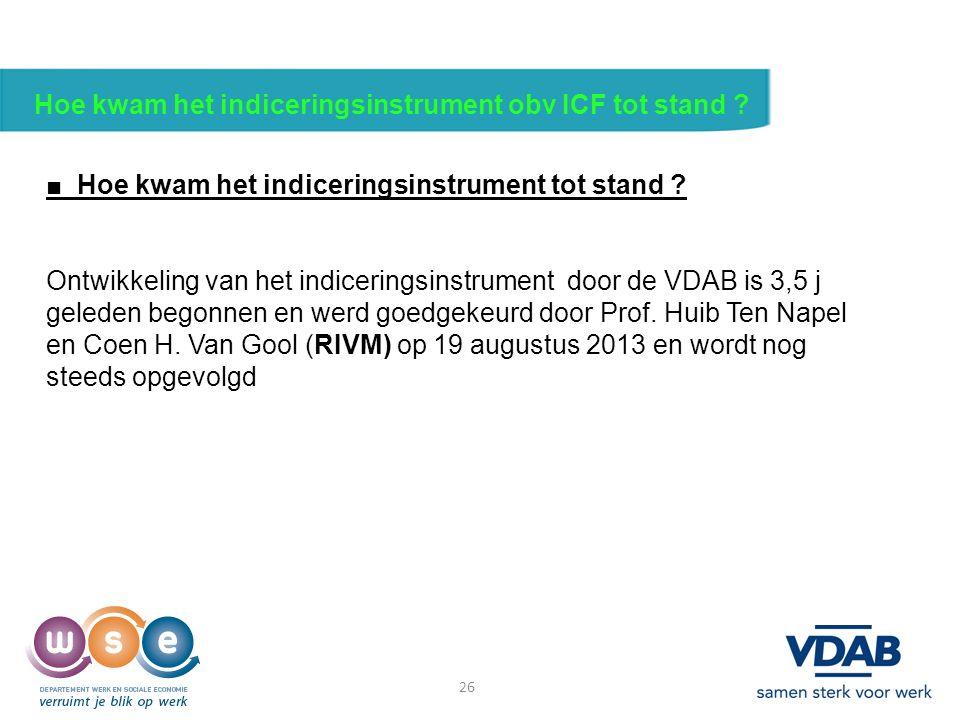 26 Hoe kwam het indiceringsinstrument obv ICF tot stand ? ■ Hoe kwam het indiceringsinstrument tot stand ? Ontwikkeling van het indiceringsinstrument