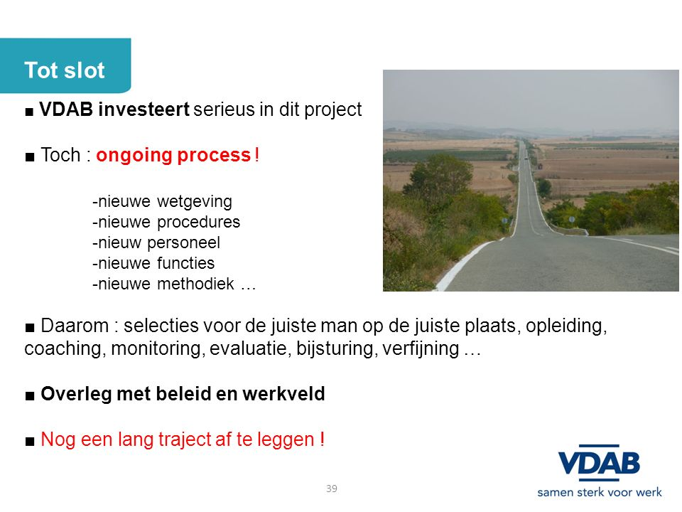 Tot slot ■ VDAB investeert serieus in dit project ■ Toch : ongoing process .