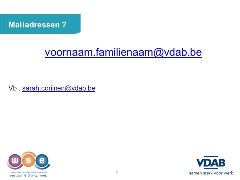 Mailadressen ? voornaam.familienaam@vdab.be Vb : sarah.corijnen@vdab.besarah.corijnen@vdab.be 6