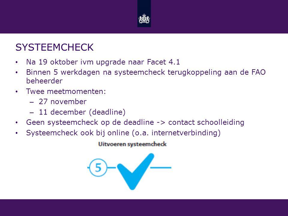 SYSTEEMCHECK Na 19 oktober ivm upgrade naar Facet 4.1 Binnen 5 werkdagen na systeemcheck terugkoppeling aan de FAO beheerder Twee meetmomenten: – 27 n