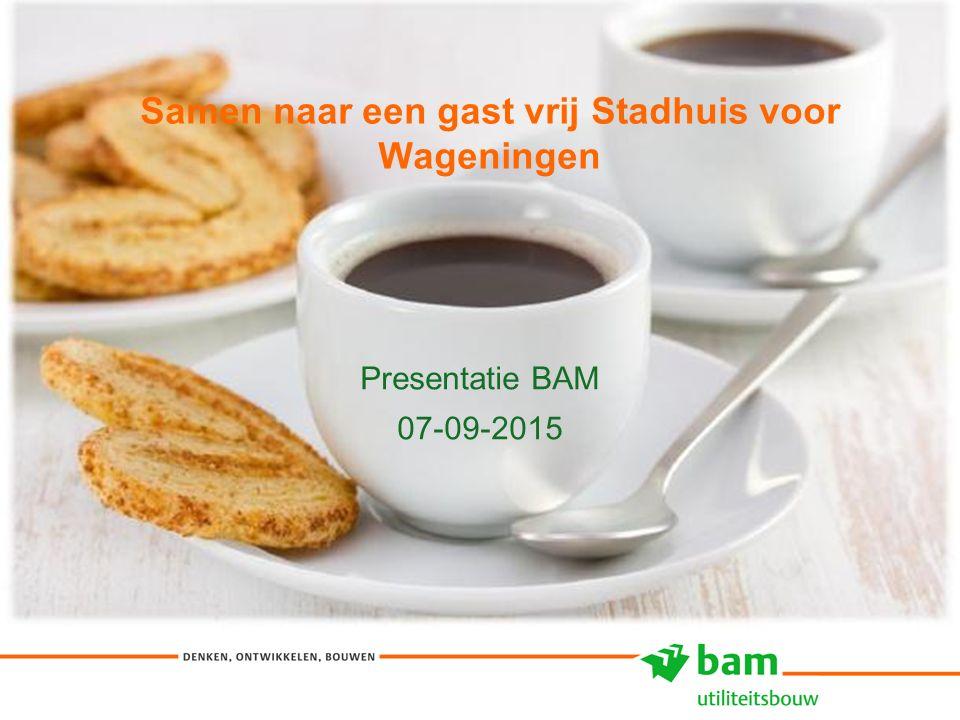 Samen naar een gast vrij Stadhuis voor Wageningen Presentatie BAM 07-09-2015 1