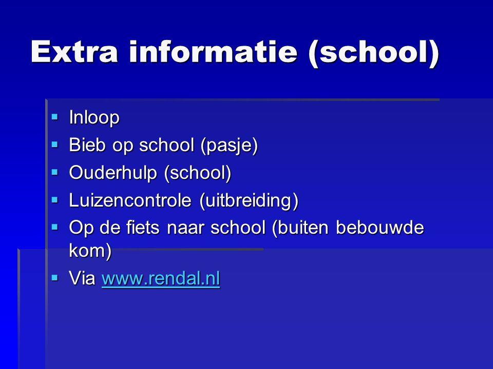 Extra informatie (school)  Inloop  Bieb op school (pasje)  Ouderhulp (school)  Luizencontrole (uitbreiding)  Op de fiets naar school (buiten bebouwde kom)  Via www.rendal.nl www.rendal.nl