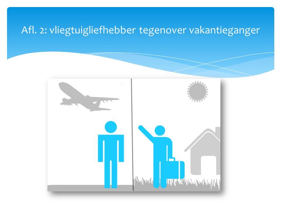 Afl. 2: vliegtuigliefhebber tegenover vakantieganger