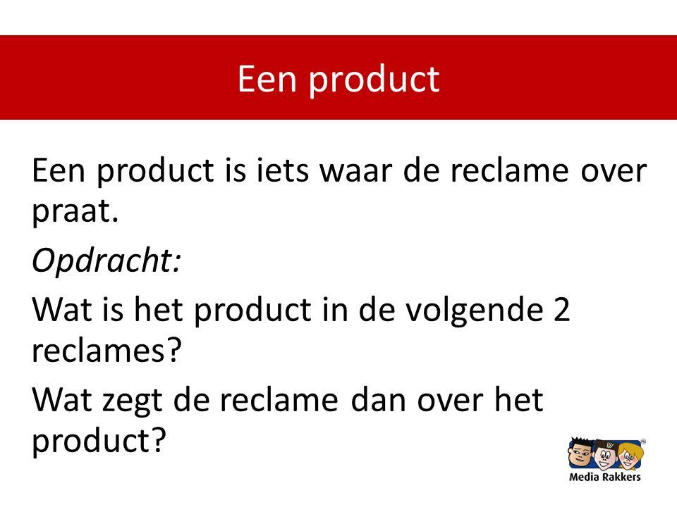 Een product Een product is iets waar de reclame over praat.