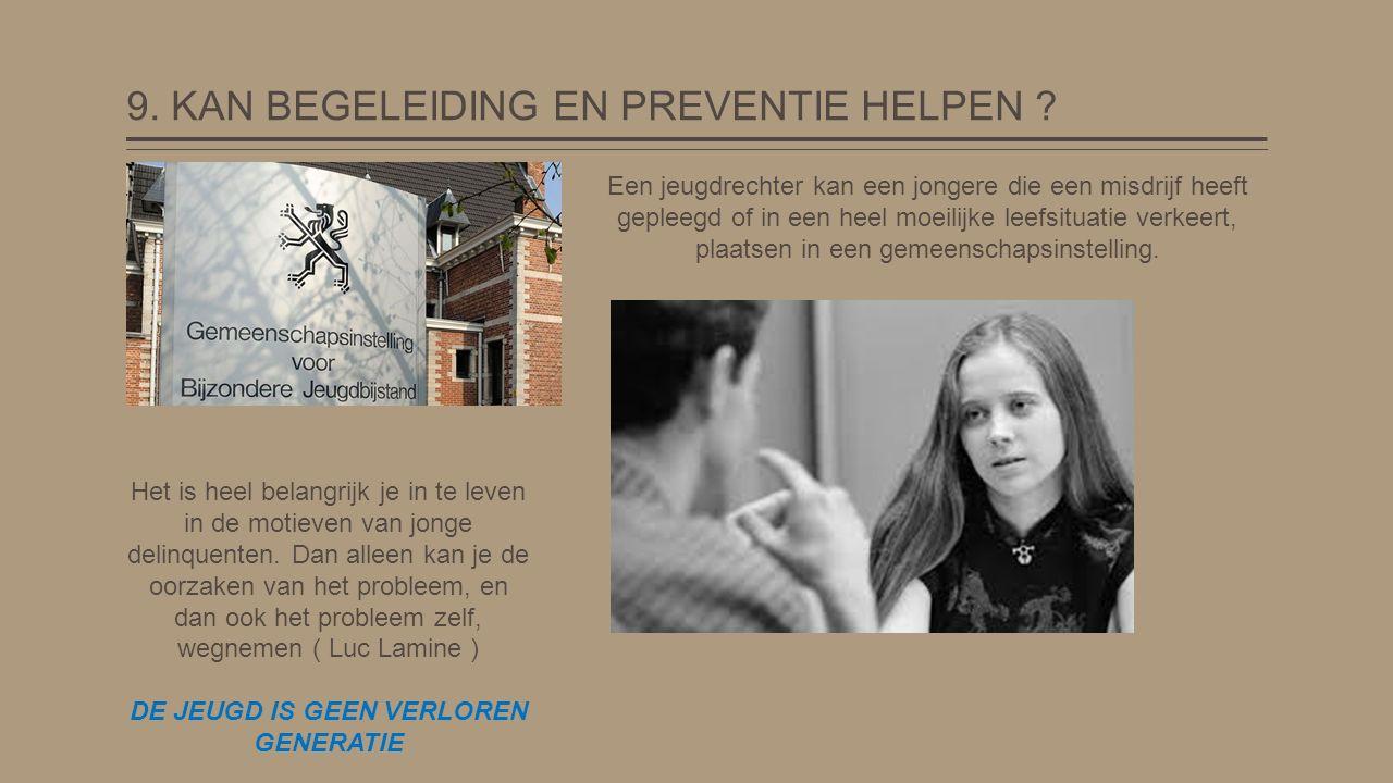 9. KAN BEGELEIDING EN PREVENTIE HELPEN ? Een jeugdrechter kan een jongere die een misdrijf heeft gepleegd of in een heel moeilijke leefsituatie verkee