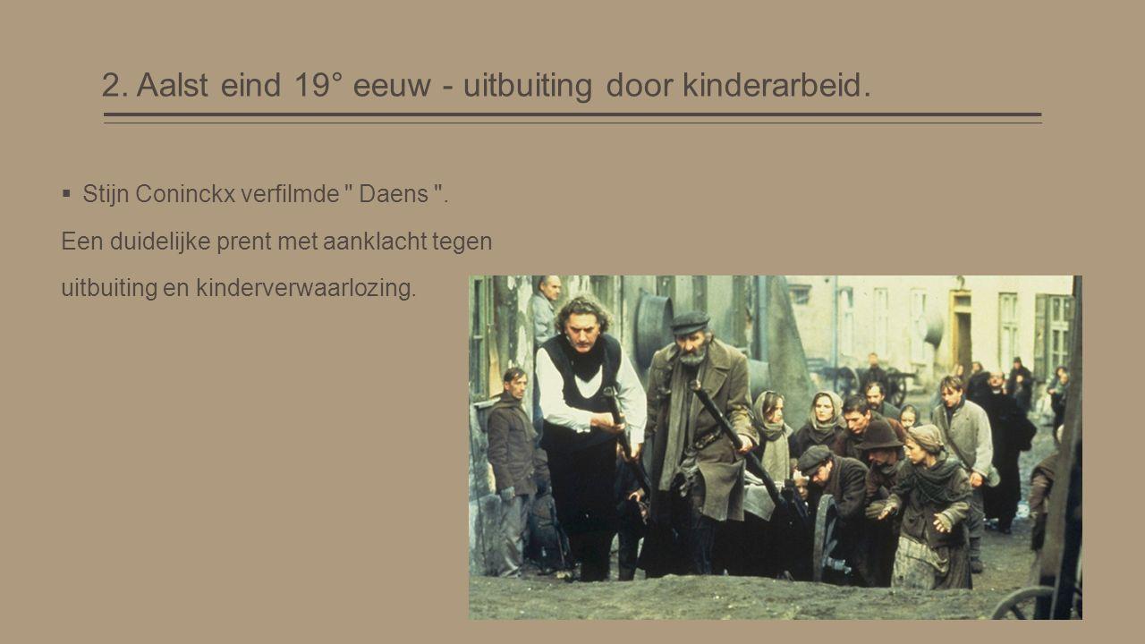 2. Aalst eind 19° eeuw - uitbuiting door kinderarbeid.  Stijn Coninckx verfilmde