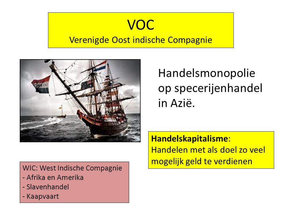 Handelsmonopolie op specerijenhandel in Azië. VOC Verenigde Oost indische Compagnie Handelskapitalisme: Handelen met als doel zo veel mogelijk geld te