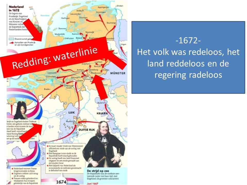 -1672- Het volk was redeloos, het land reddeloos en de regering radeloos Redding: waterlinie