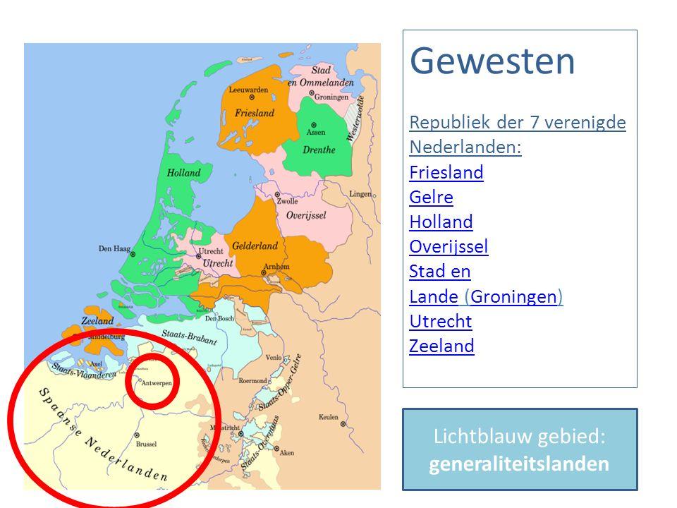 Gewesten Republiek der 7 verenigde Nederlanden: Friesland Gelre Holland Overijssel Stad en Lande (Groningen) Utrecht Zeeland Friesland Gelre Holland Overijssel Stad en LandeGroningen Utrecht Zeeland Lichtblauw gebied: generaliteitslanden