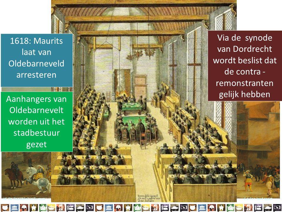 1618: Maurits laat van Oldebarneveld arresteren Aanhangers van Oldebarnevelt worden uit het stadbestuur gezet Via de synode van Dordrecht wordt beslist dat de contra - remonstranten gelijk hebben H6 De Republiek in Europa6.4 Een land apart