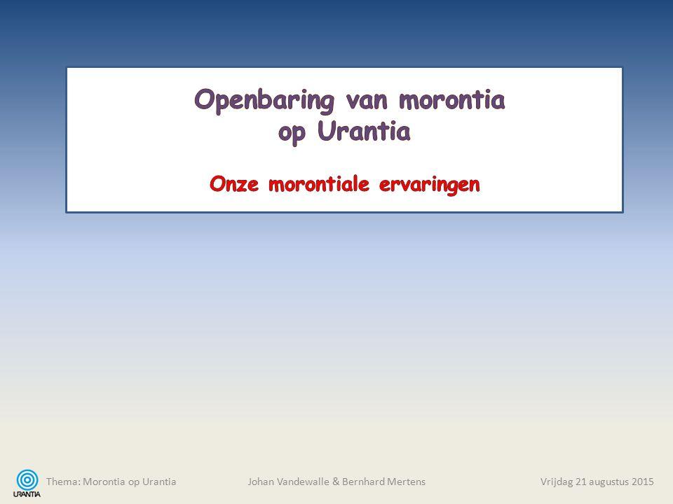 Thema: Morontia op Urantia Johan Vandewalle & Bernhard MertensVrijdag 21 augustus 2015