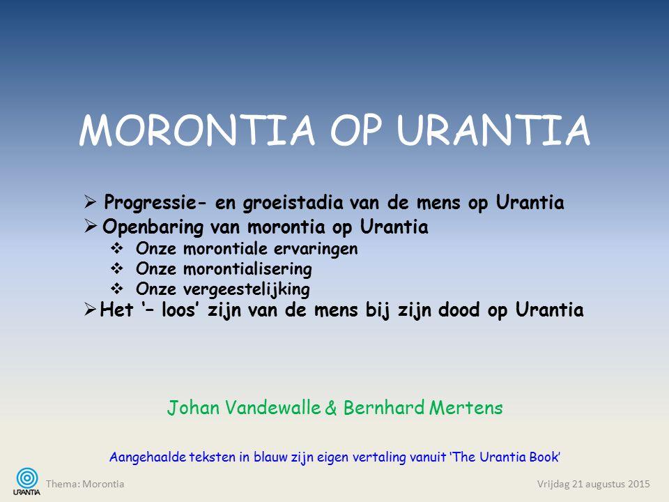 MORONTIA OP URANTIA Johan Vandewalle & Bernhard Mertens Aangehaalde teksten in blauw zijn eigen vertaling vanuit 'The Urantia Book' Thema: MorontiaVri
