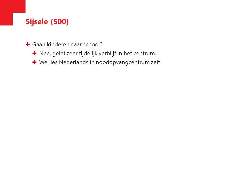 Sijsele (500) ✚ Gaan kinderen naar school. ✚ Nee, gelet zeer tijdelijk verblijf in het centrum.