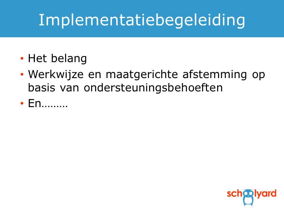 Implementatiebegeleiding Het belang Werkwijze en maatgerichte afstemming op basis van ondersteuningsbehoeften En………