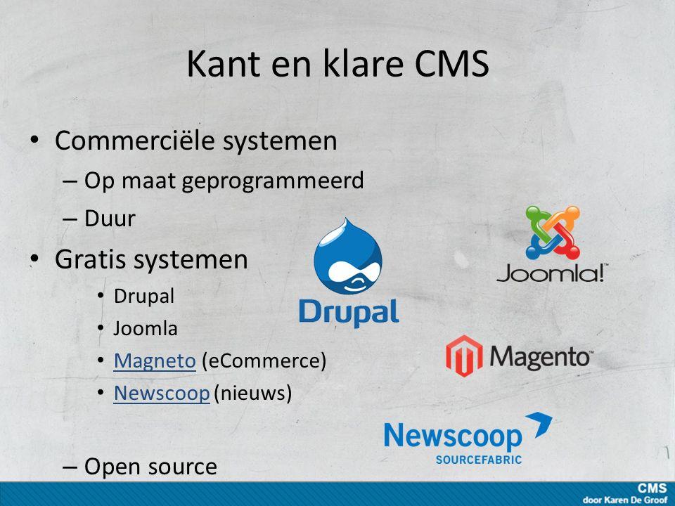 Kant en klare CMS Commerciële systemen – Op maat geprogrammeerd – Duur Gratis systemen Drupal Joomla Magneto (eCommerce) Magneto Newscoop (nieuws) Newscoop – Open source