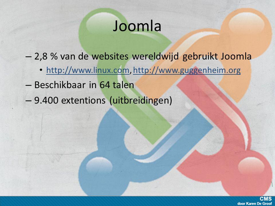 Joomla – 2,8 % van de websites wereldwijd gebruikt Joomla http://www.linux.com, http://www.guggenheim.org http://www.linux.comhttp://www.guggenheim.org – Beschikbaar in 64 talen – 9.400 extentions (uitbreidingen)
