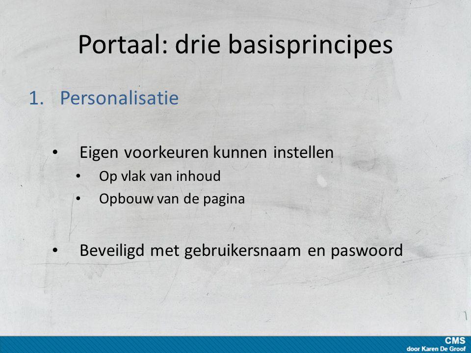 Portaal: drie basisprincipes 1.Personalisatie Eigen voorkeuren kunnen instellen Op vlak van inhoud Opbouw van de pagina Beveiligd met gebruikersnaam en paswoord