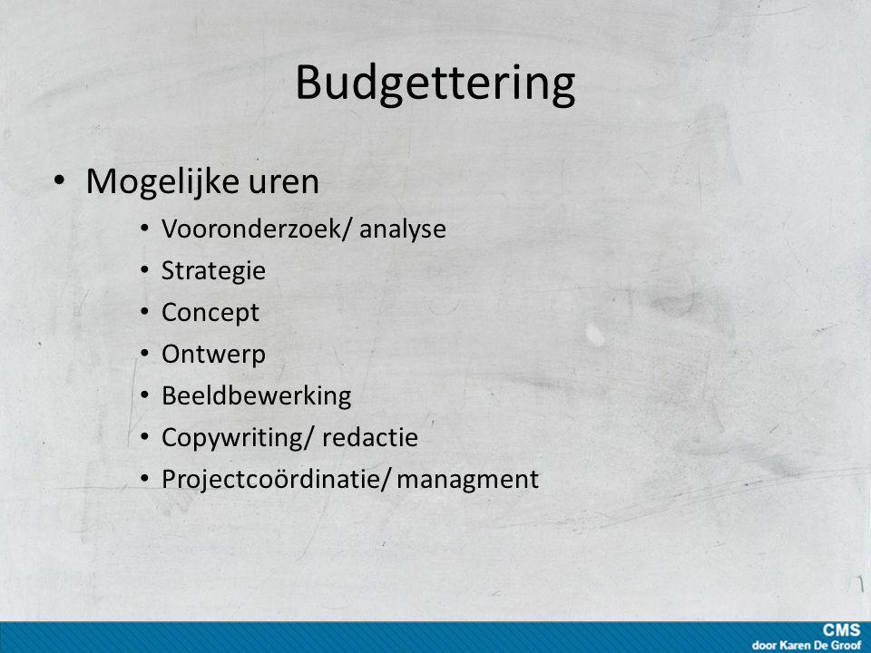Budgettering Mogelijke uren Vooronderzoek/ analyse Strategie Concept Ontwerp Beeldbewerking Copywriting/ redactie Projectcoördinatie/ managment