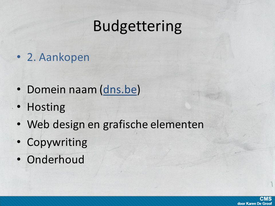 Budgettering 2. Aankopen Domein naam (dns.be)dns.be Hosting Web design en grafische elementen Copywriting Onderhoud