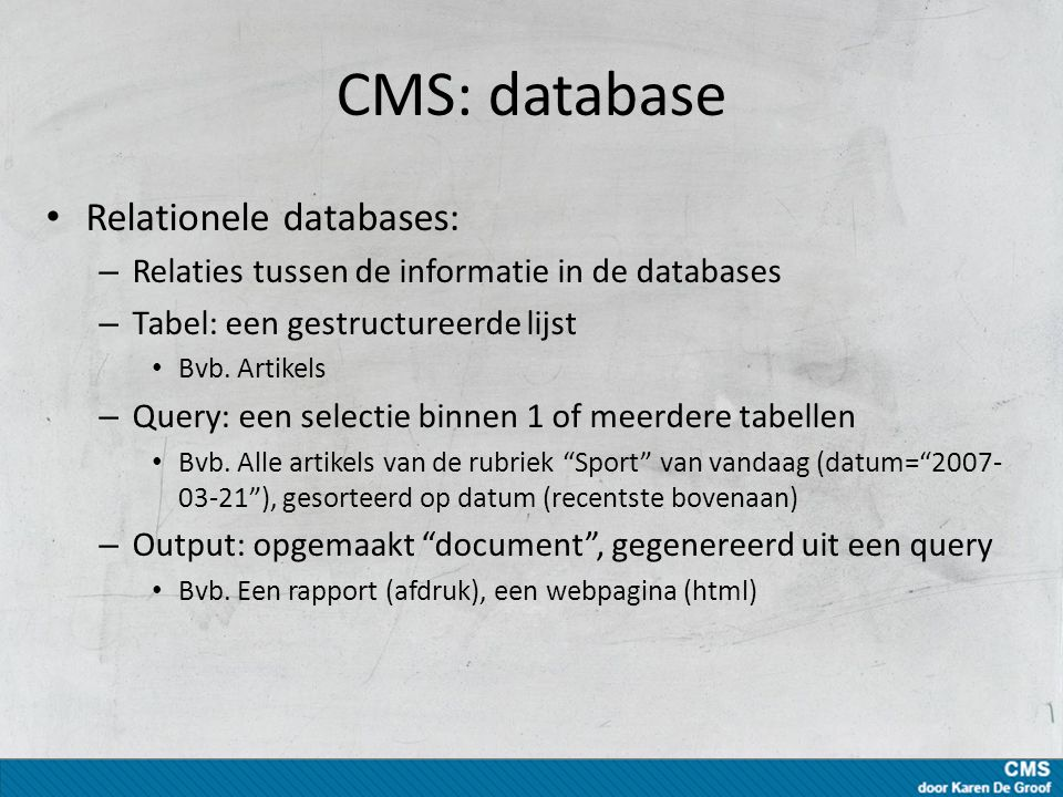 CMS: database Relationele databases: – Relaties tussen de informatie in de databases – Tabel: een gestructureerde lijst Bvb.