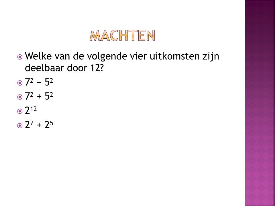  Welke van de volgende vier uitkomsten zijn deelbaar door 12?  7 2 − 5 2  7 2 + 5 2  2 12  2 7 + 2 5