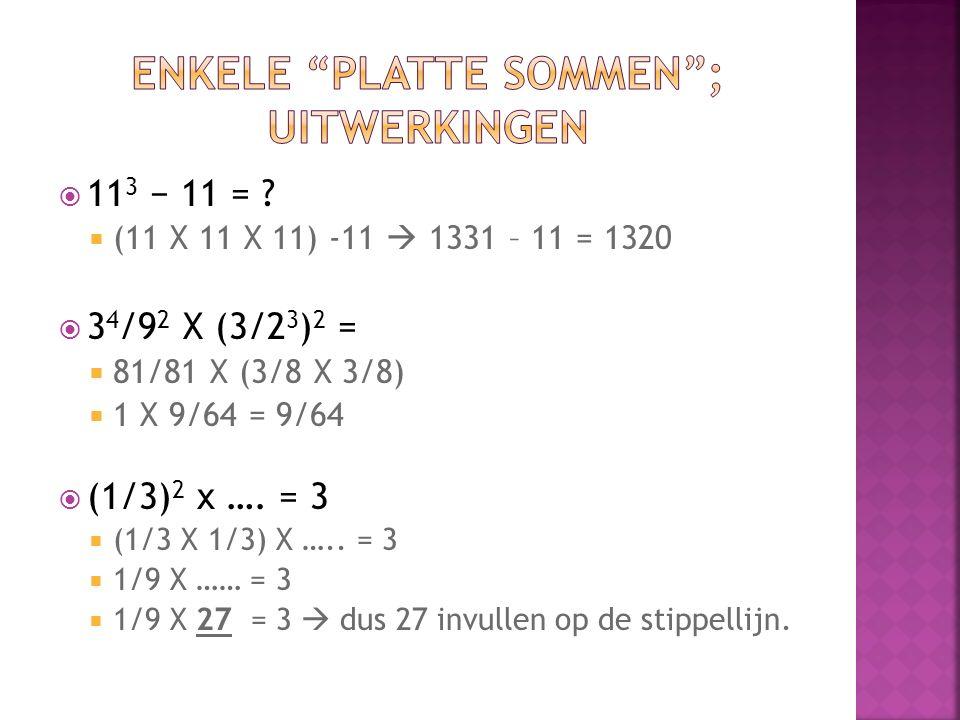  11 3 − 11 = ?  (11 X 11 X 11) -11  1331 – 11 = 1320  3 4 /9 2 X (3/2 3 ) 2 =  81/81 X (3/8 X 3/8)  1 X 9/64 = 9/64  (1/3) 2 x …. = 3  (1/3 X